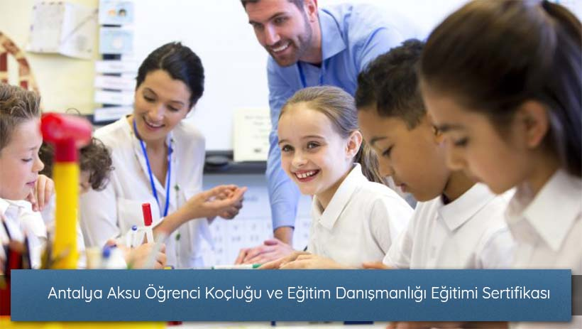 Antalya Aksu Öğrenci Koçluğu ve Eğitim Danışmanlığı Eğitimi Sertifikası